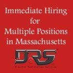 Immediate Hiring for Multiple Positions in Massachusetts